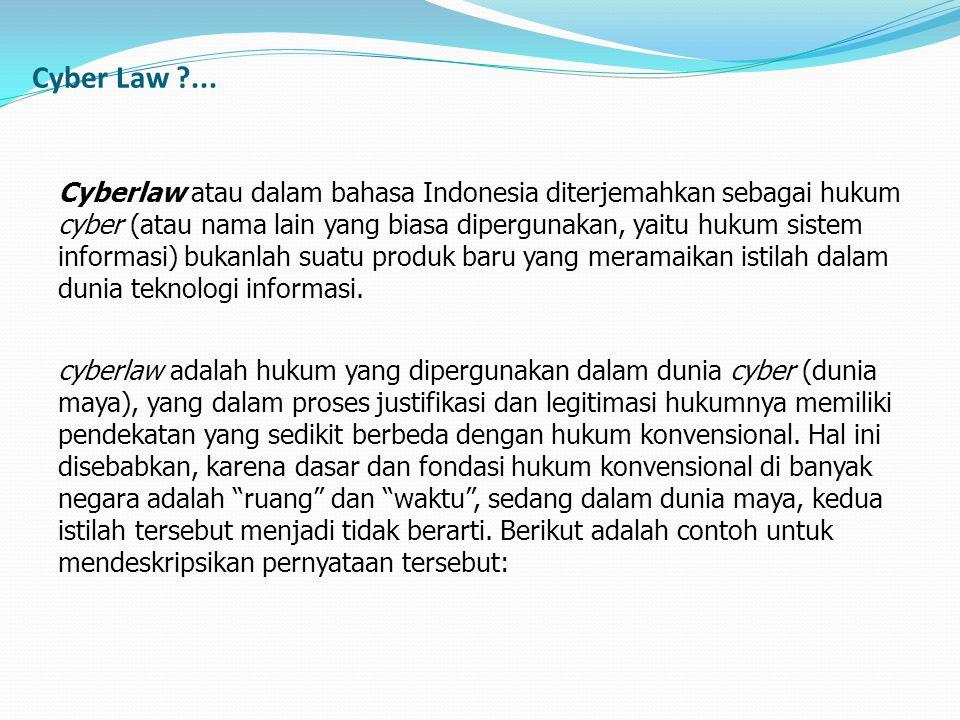 Cyberlaw atau dalam bahasa Indonesia diterjemahkan sebagai hukum cyber (atau nama lain yang biasa dipergunakan, yaitu hukum sistem informasi) bukanlah