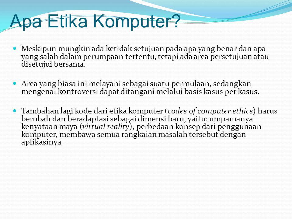 Apa Etika Komputer?  Meskipun mungkin ada ketidak setujuan pada apa yang benar dan apa yang salah dalam perumpaan tertentu, tetapi ada area persetuju