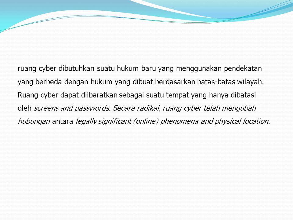 ruang cyber dibutuhkan suatu hukum baru yang menggunakan pendekatan yang berbeda dengan hukum yang dibuat berdasarkan batas-batas wilayah. Ruang cyber
