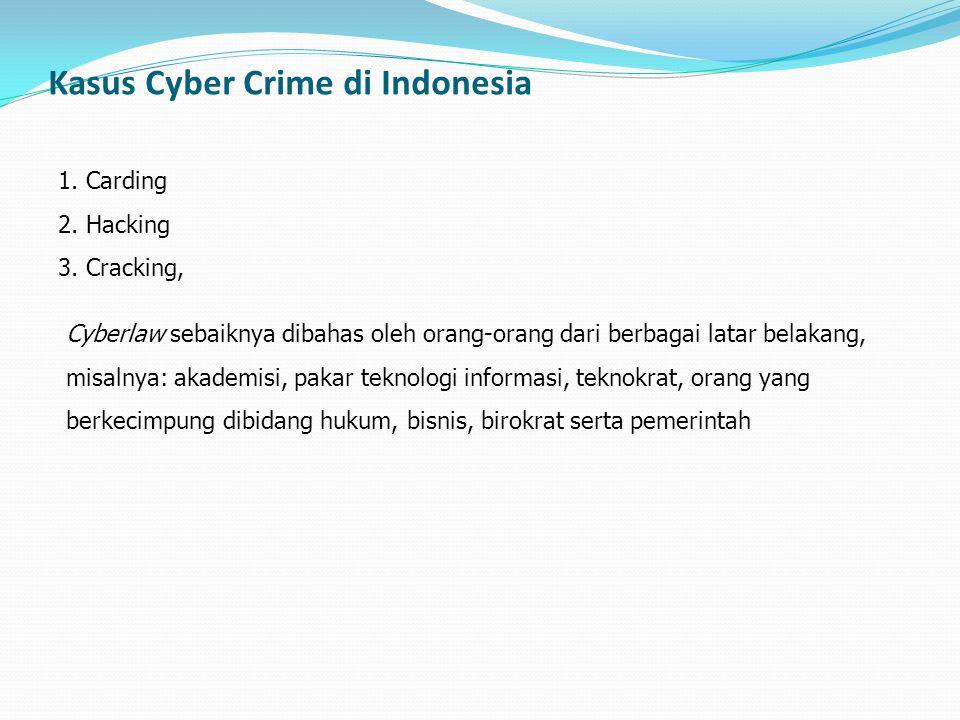 Kasus Cyber Crime di Indonesia 1. Carding 2. Hacking 3. Cracking, Cyberlaw sebaiknya dibahas oleh orang-orang dari berbagai latar belakang, misalnya: