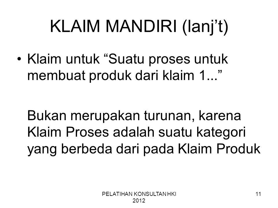 """11 KLAIM MANDIRI (lanj't) •Klaim untuk """"Suatu proses untuk membuat produk dari klaim 1..."""" Bukan merupakan turunan, karena Klaim Proses adalah suatu k"""