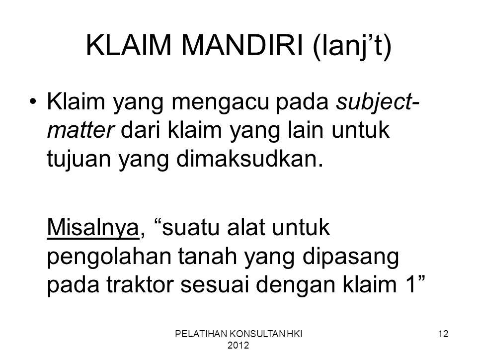 """12 KLAIM MANDIRI (lanj't) •Klaim yang mengacu pada subject- matter dari klaim yang lain untuk tujuan yang dimaksudkan. Misalnya, """"suatu alat untuk pen"""