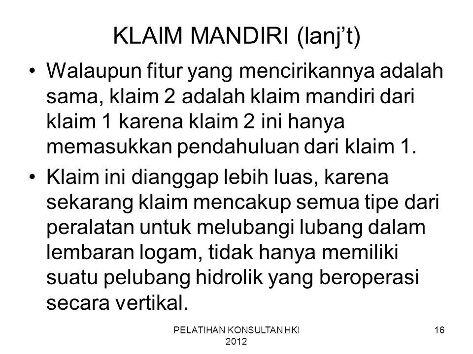16 KLAIM MANDIRI (lanj't) •Walaupun fitur yang mencirikannya adalah sama, klaim 2 adalah klaim mandiri dari klaim 1 karena klaim 2 ini hanya memasukka