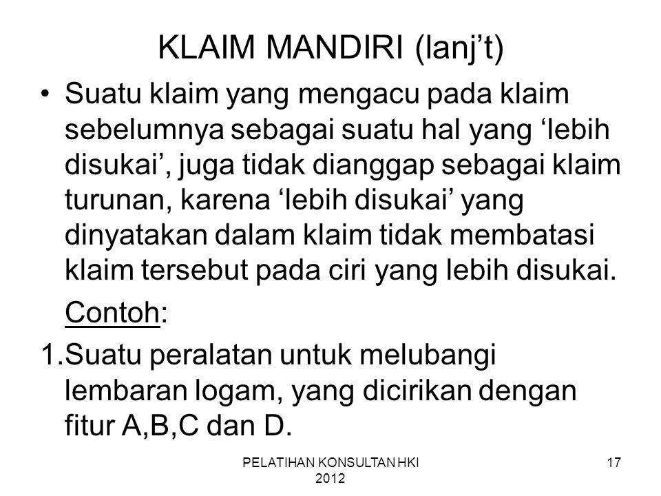 17 KLAIM MANDIRI (lanj't) •Suatu klaim yang mengacu pada klaim sebelumnya sebagai suatu hal yang 'lebih disukai', juga tidak dianggap sebagai klaim tu