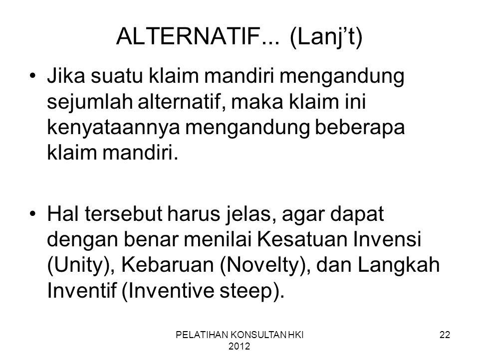 22 ALTERNATIF... (Lanj't) •Jika suatu klaim mandiri mengandung sejumlah alternatif, maka klaim ini kenyataannya mengandung beberapa klaim mandiri. •Ha