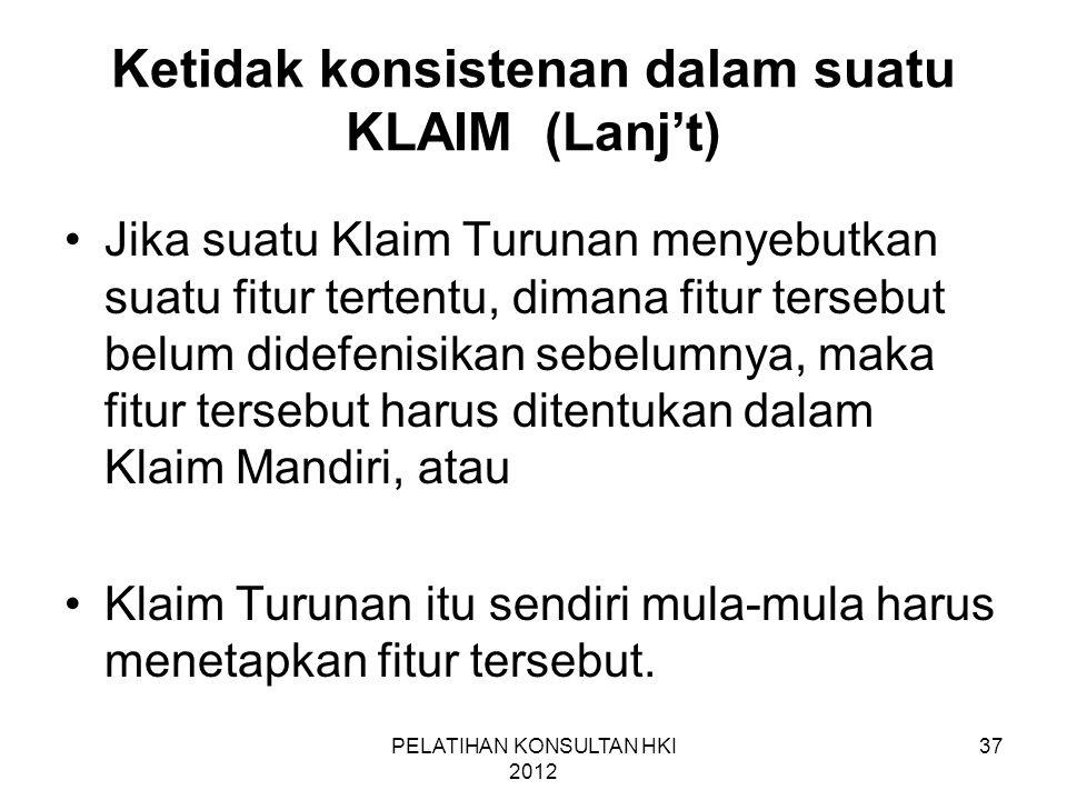 37 Ketidak konsistenan dalam suatu KLAIM (Lanj't) •Jika suatu Klaim Turunan menyebutkan suatu fitur tertentu, dimana fitur tersebut belum didefenisika