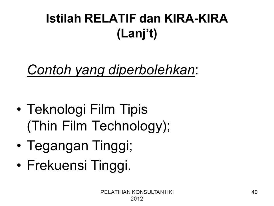40 Istilah RELATIF dan KIRA-KIRA (Lanj't) Contoh yang diperbolehkan: •Teknologi Film Tipis (Thin Film Technology); •Tegangan Tinggi; •Frekuensi Tinggi