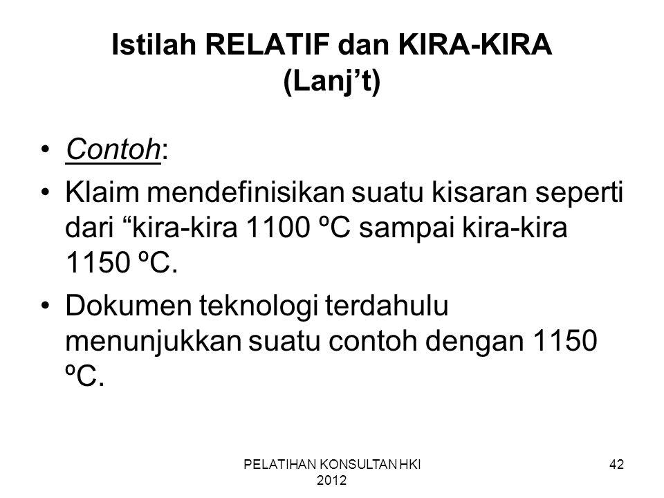 """42 Istilah RELATIF dan KIRA-KIRA (Lanj't) •Contoh: •Klaim mendefinisikan suatu kisaran seperti dari """"kira-kira 1100 ºC sampai kira-kira 1150 ºC. •Doku"""