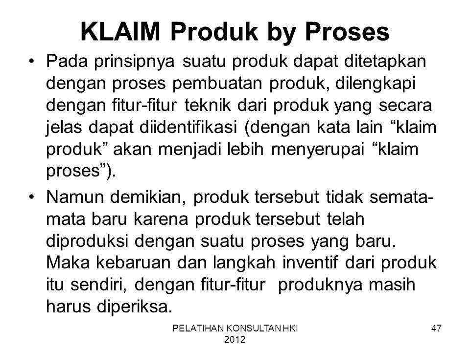 47 KLAIM Produk by Proses •Pada prinsipnya suatu produk dapat ditetapkan dengan proses pembuatan produk, dilengkapi dengan fitur-fitur teknik dari pro