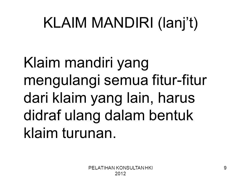 10 KLAIM MANDIRI (lanj't) •Klaim yang mengacu pada klaim lain tetapi menggantikan satu fitur dengan fitur yang lain, karena tidak mencakup semua fitur-fitur dari klaim untuk mana klaim ini mengacu.