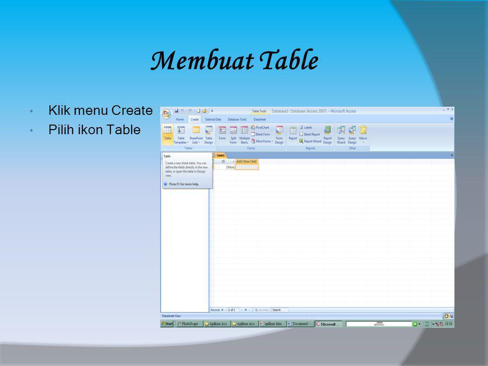 Membuat Table • Klik menu Create • Pilih ikon Table