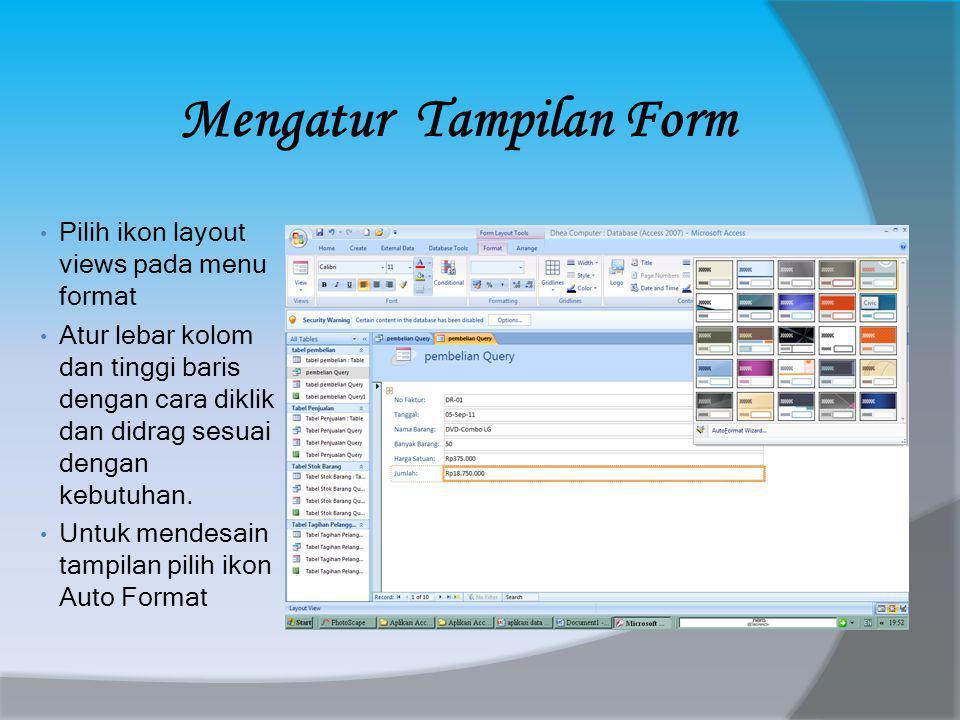 Mengatur Tampilan Form • Pilih ikon layout views pada menu format • Atur lebar kolom dan tinggi baris dengan cara diklik dan didrag sesuai dengan kebutuhan.