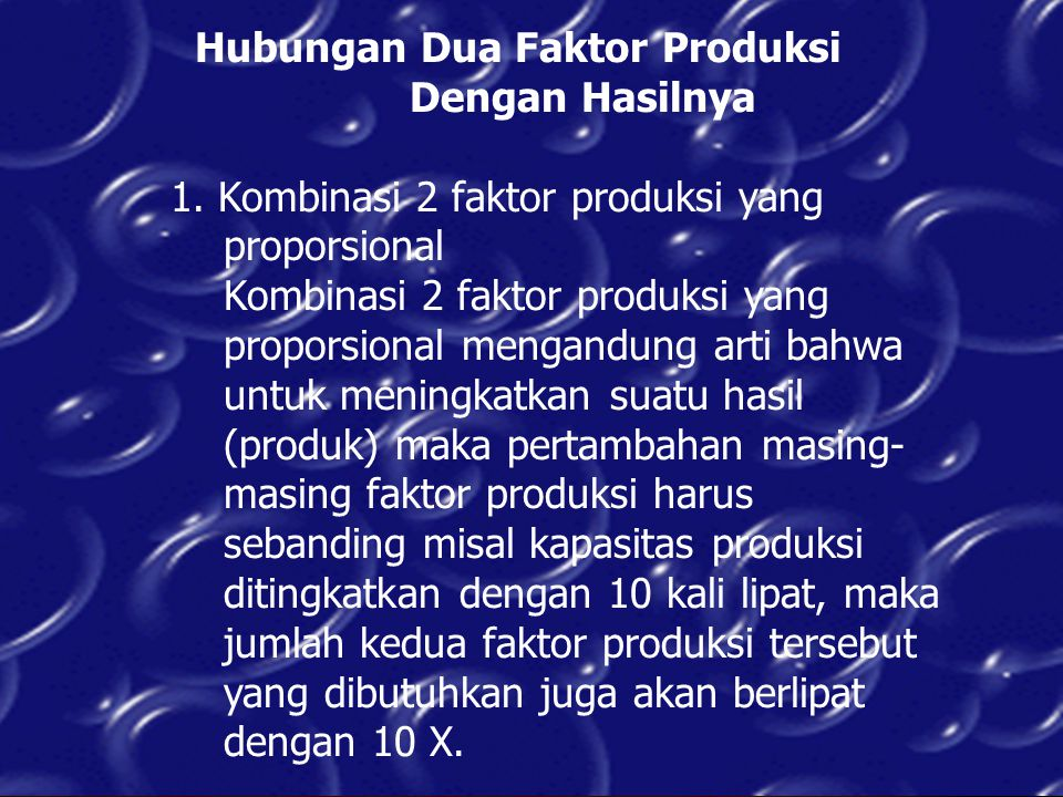 Hubungan Dua Faktor Produksi Dengan Hasilnya 1. Kombinasi 2 faktor produksi yang proporsional Kombinasi 2 faktor produksi yang proporsional mengandung