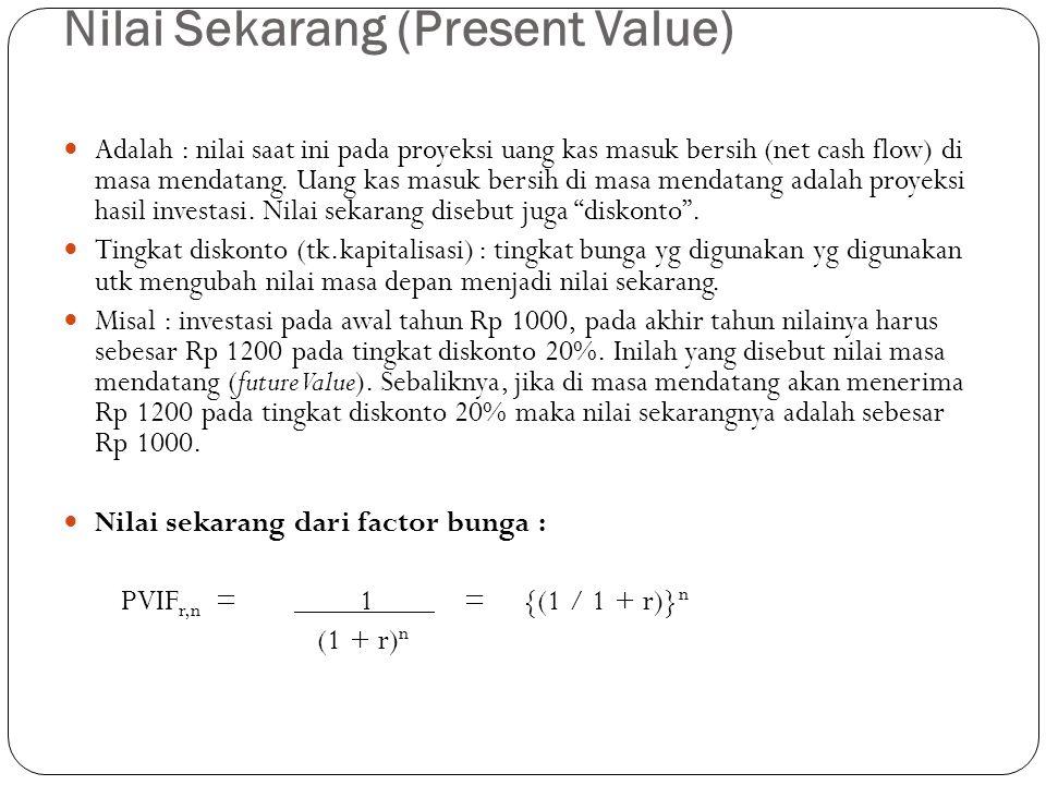 Nilai Sekarang (Present Value)  Adalah : nilai saat ini pada proyeksi uang kas masuk bersih (net cash flow) di masa mendatang.