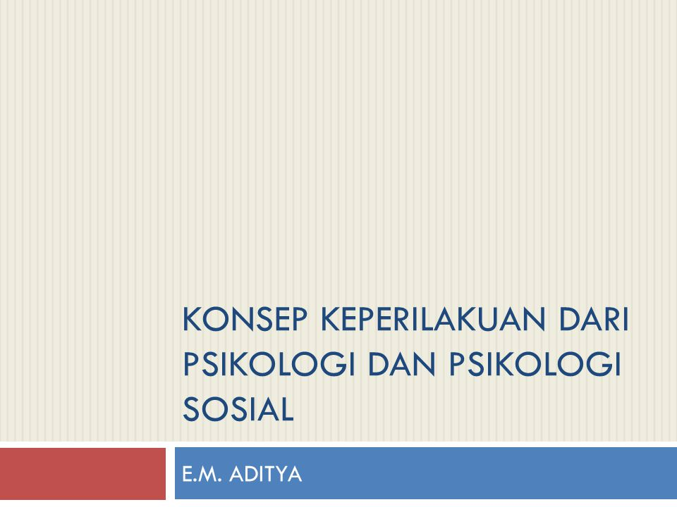 KONSEP KEPERILAKUAN DARI PSIKOLOGI DAN PSIKOLOGI SOSIAL E.M. ADITYA