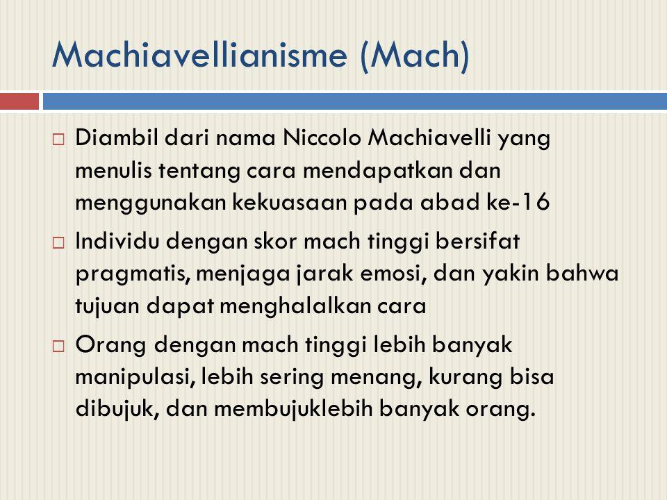 Machiavellianisme (Mach)  Diambil dari nama Niccolo Machiavelli yang menulis tentang cara mendapatkan dan menggunakan kekuasaan pada abad ke-16  Ind