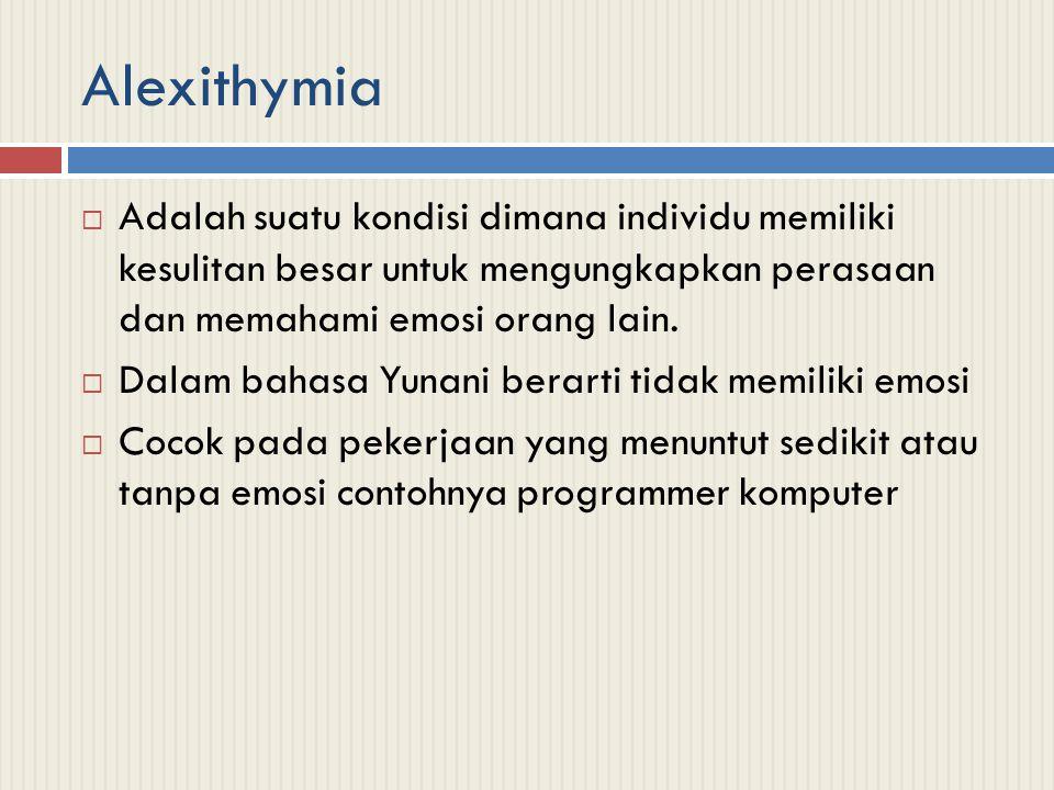Alexithymia  Adalah suatu kondisi dimana individu memiliki kesulitan besar untuk mengungkapkan perasaan dan memahami emosi orang lain.  Dalam bahasa