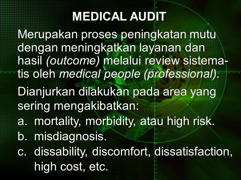MEDICAL AUDIT Merupakan proses peningkatan mutu dengan meningkatkan layanan dan hasil (outcome) melalui review sistema- tis oleh medical people (profe