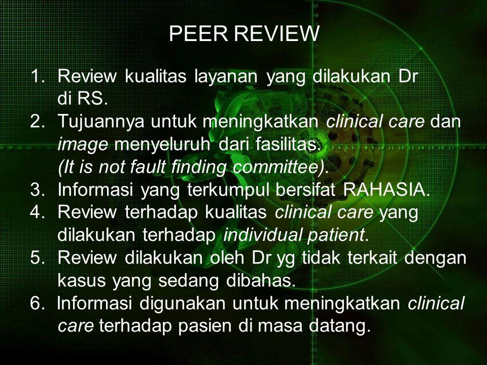PEER REVIEW 1.Review kualitas layanan yang dilakukan Dr di RS. 2.Tujuannya untuk meningkatkan clinical care dan image menyeluruh dari fasilitas. (It i