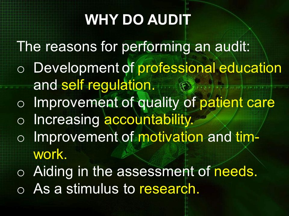 MEDICAL AUDIT Medical Audit as the attempt to improve quality of medical care by measuring the performance in relation to desired standards and by improving on this performance.