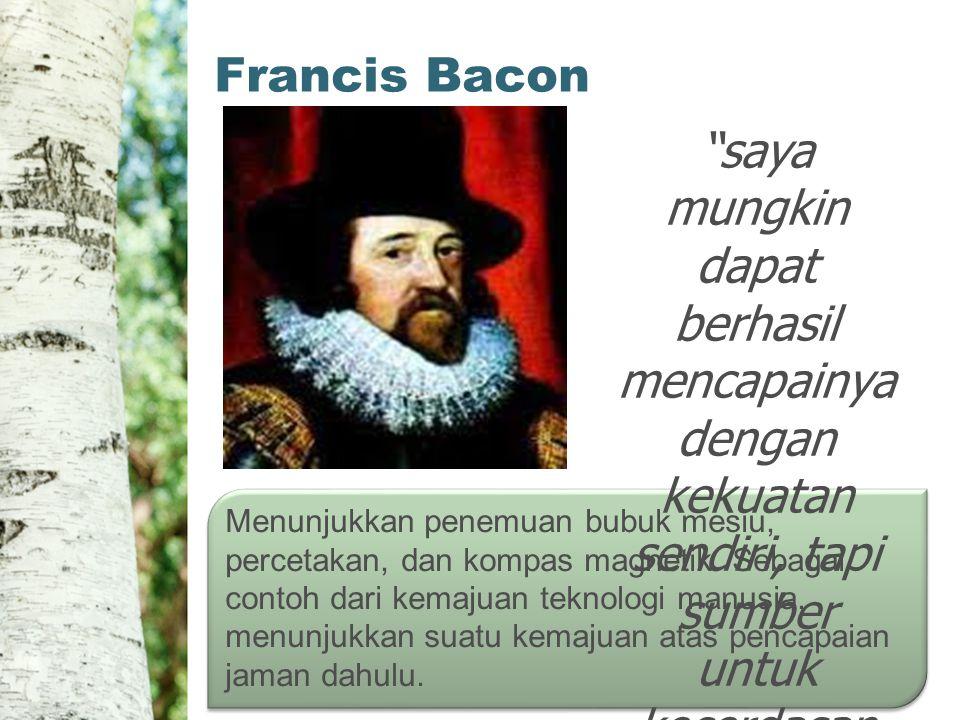Francis Bacon Menunjukkan penemuan bubuk mesiu, percetakan, dan kompas magnetik.