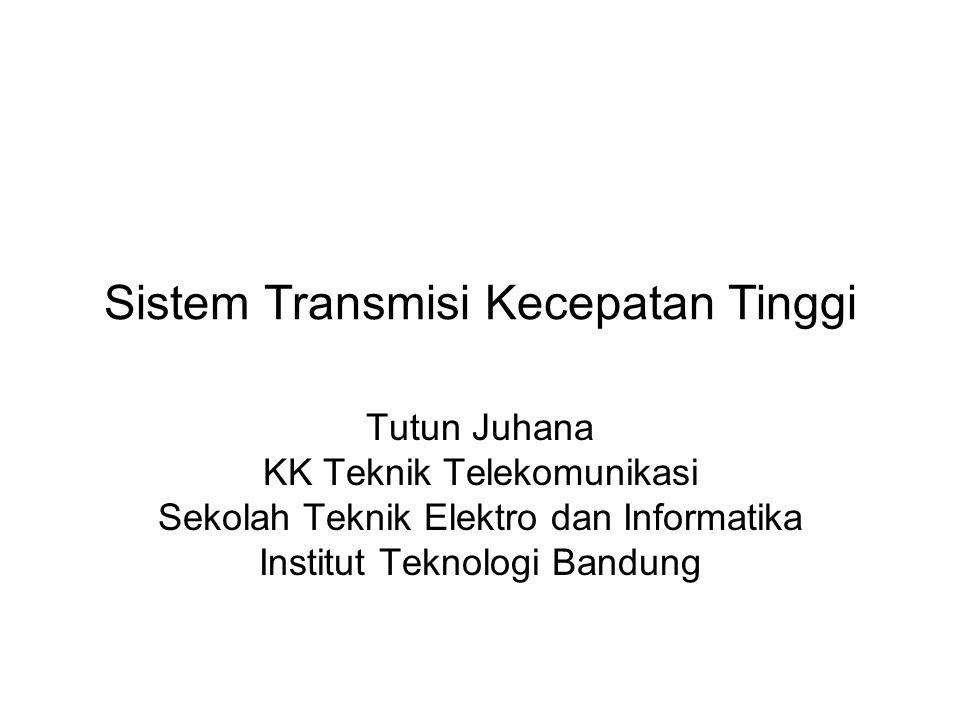 Sistem Transmisi Kecepatan Tinggi Tutun Juhana KK Teknik Telekomunikasi Sekolah Teknik Elektro dan Informatika Institut Teknologi Bandung