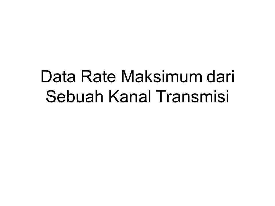 Data Rate Maksimum dari Sebuah Kanal Transmisi