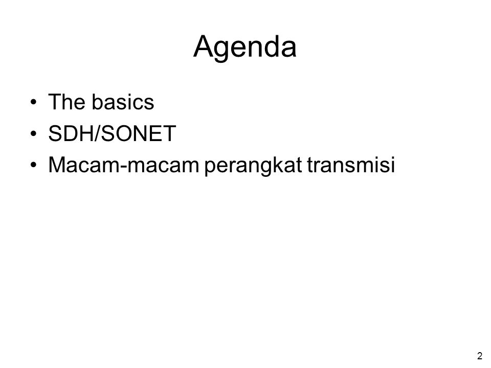2 Agenda •The basics •SDH/SONET •Macam-macam perangkat transmisi
