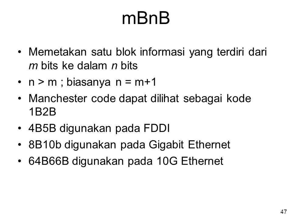 47 mBnB •Memetakan satu blok informasi yang terdiri dari m bits ke dalam n bits •n > m ; biasanya n = m+1 •Manchester code dapat dilihat sebagai kode 1B2B •4B5B digunakan pada FDDI •8B10b digunakan pada Gigabit Ethernet •64B66B digunakan pada 10G Ethernet