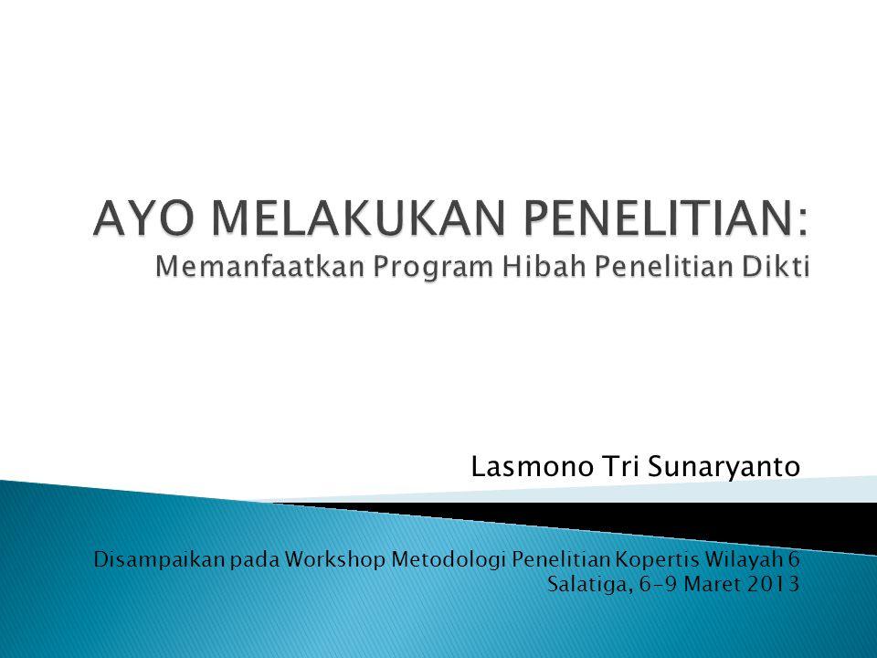 Lasmono Tri Sunaryanto Disampaikan pada Workshop Metodologi Penelitian Kopertis Wilayah 6 Salatiga, 6-9 Maret 2013