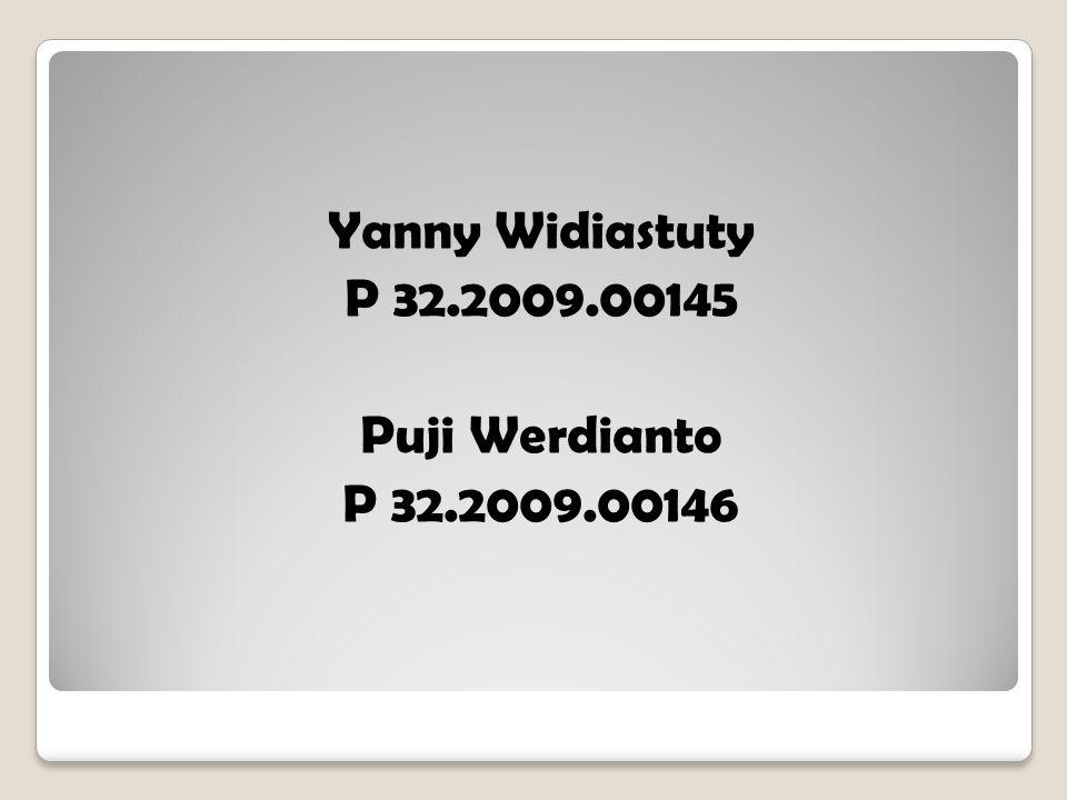 Yanny Widiastuty P 32.2009.00145 Puji Werdianto P 32.2009.00146