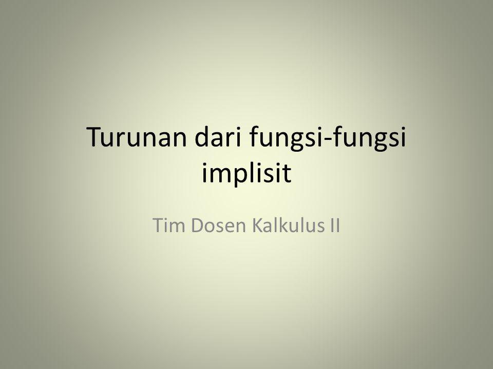 Turunan dari fungsi-fungsi implisit Tim Dosen Kalkulus II