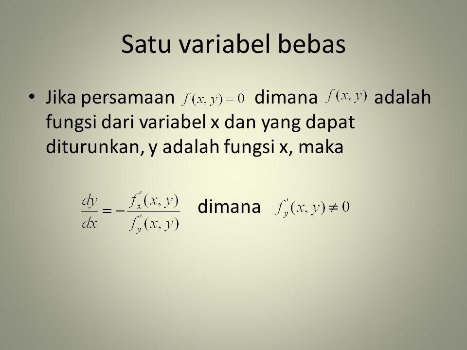 Satu variabel bebas • Jika persamaan dimana adalah fungsi dari variabel x dan yang dapat diturunkan, y adalah fungsi x, maka dimana