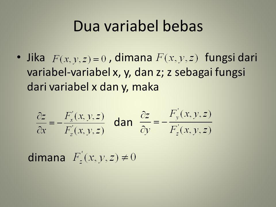 Dua variabel bebas • Jika, dimana fungsi dari variabel-variabel x, y, dan z; z sebagai fungsi dari variabel x dan y, maka dan dimana