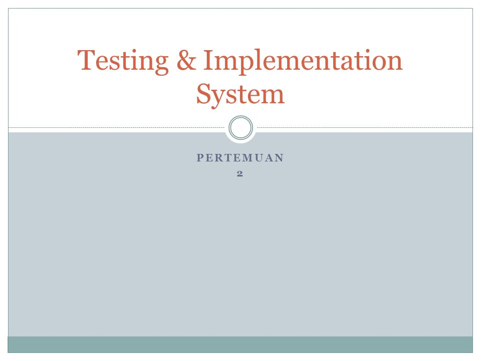 PERTEMUAN 2 Testing & Implementation System