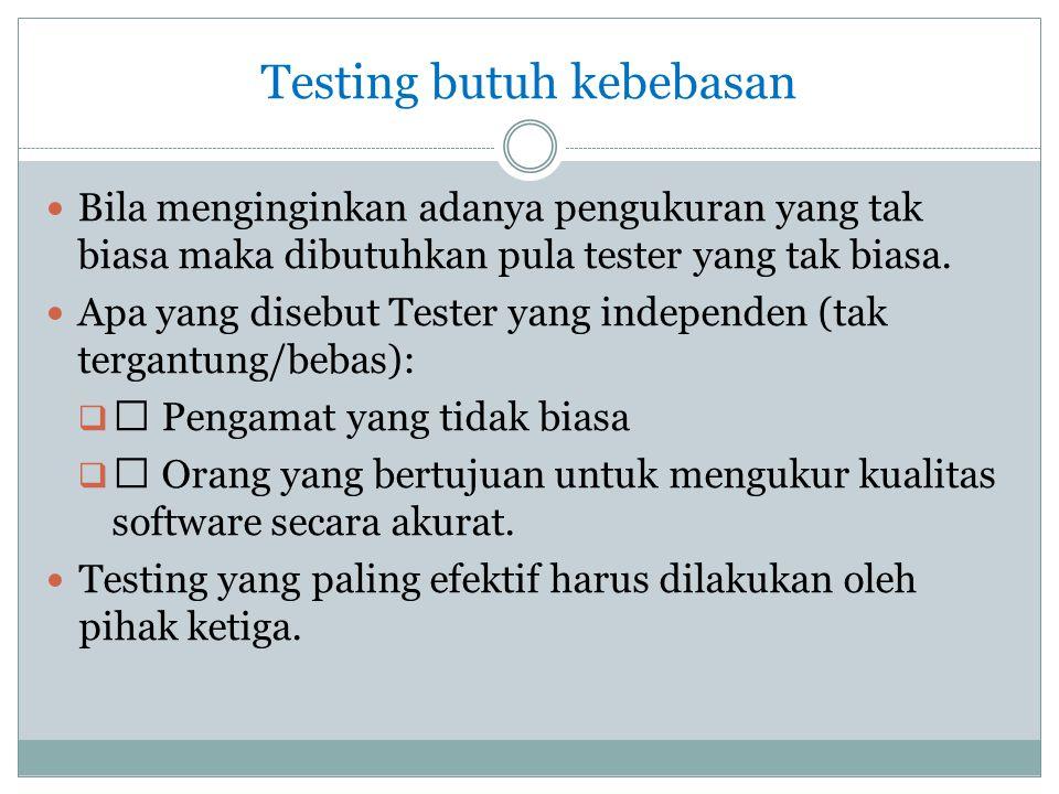Testing butuh kebebasan  Bila menginginkan adanya pengukuran yang tak biasa maka dibutuhkan pula tester yang tak biasa.  Apa yang disebut Tester yan