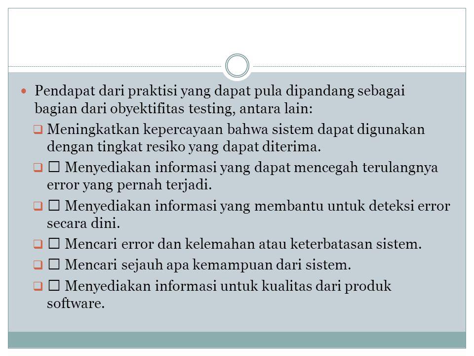  Pendapat dari praktisi yang dapat pula dipandang sebagai bagian dari obyektifitas testing, antara lain:  Meningkatkan kepercayaan bahwa sistem dapa