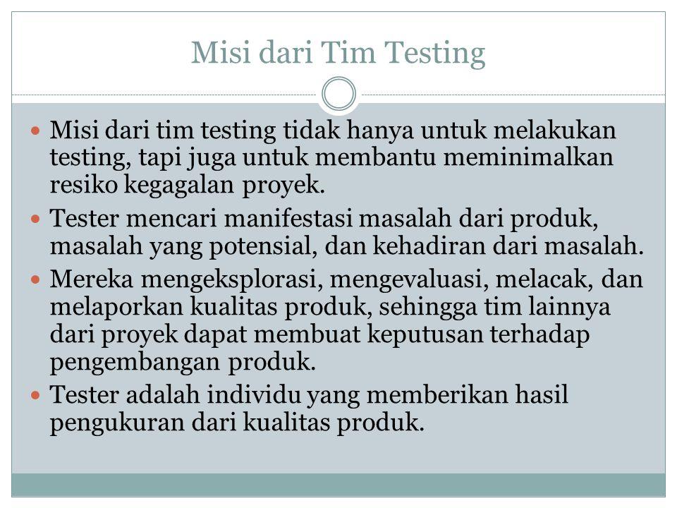 Misi dari Tim Testing  Misi dari tim testing tidak hanya untuk melakukan testing, tapi juga untuk membantu meminimalkan resiko kegagalan proyek.  Te