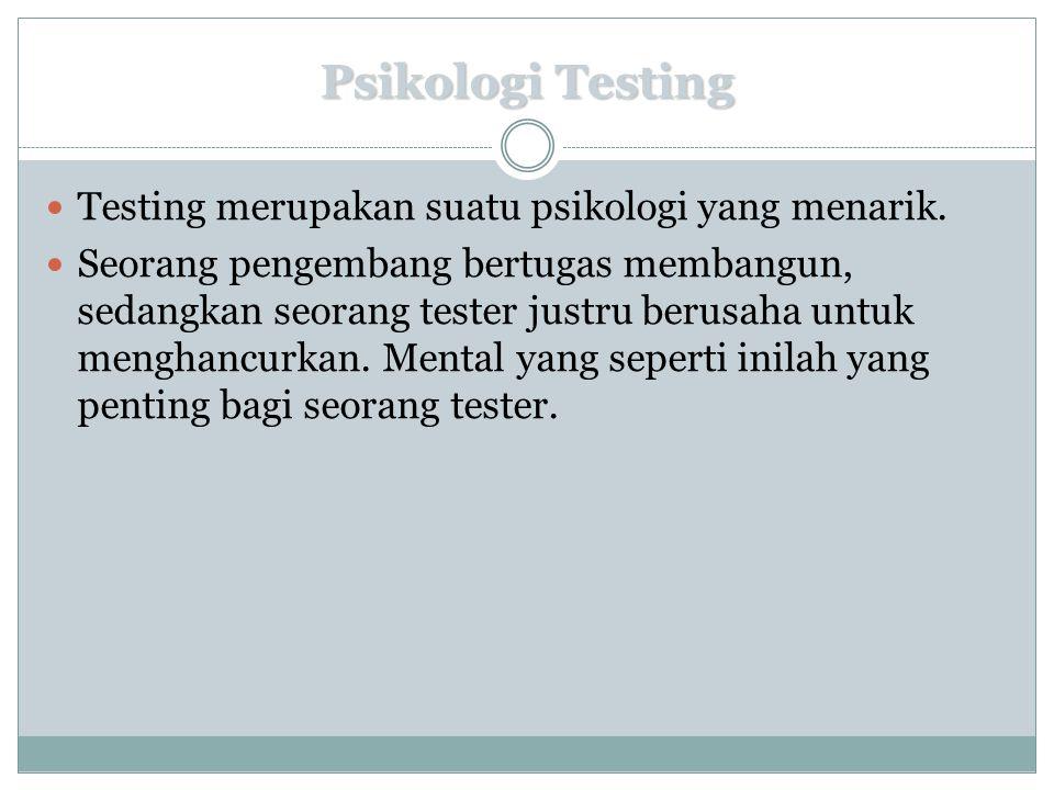 Psikologi Testing  Testing merupakan suatu psikologi yang menarik.  Seorang pengembang bertugas membangun, sedangkan seorang tester justru berusaha
