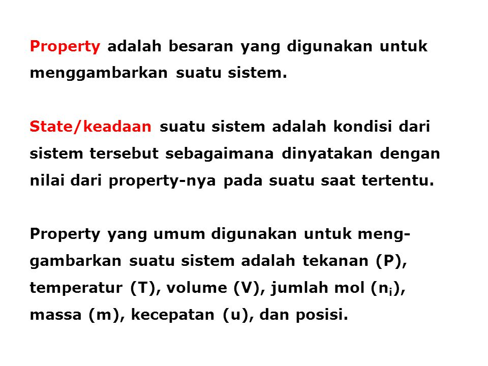Property adalah besaran yang digunakan untuk menggambarkan suatu sistem. State/keadaan suatu sistem adalah kondisi dari sistem tersebut sebagaimana di