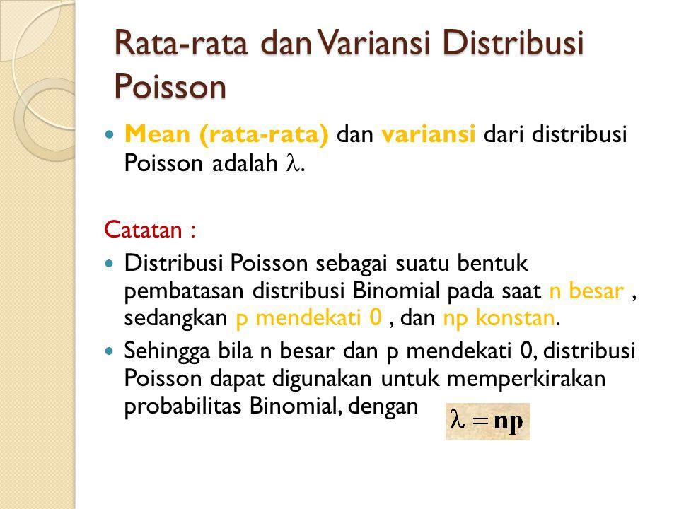  Mean (rata-rata) dan variansi dari distribusi Poisson adalah . Catatan :  Distribusi Poisson sebagai suatu bentuk pembatasan distribusi Binomial p
