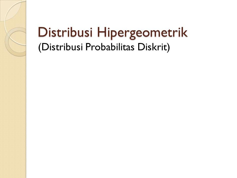 Distribusi Hipergeometrik (Distribusi Probabilitas Diskrit)