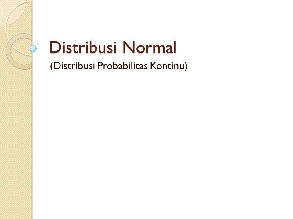 Distribusi Normal (Distribusi Probabilitas Kontinu)