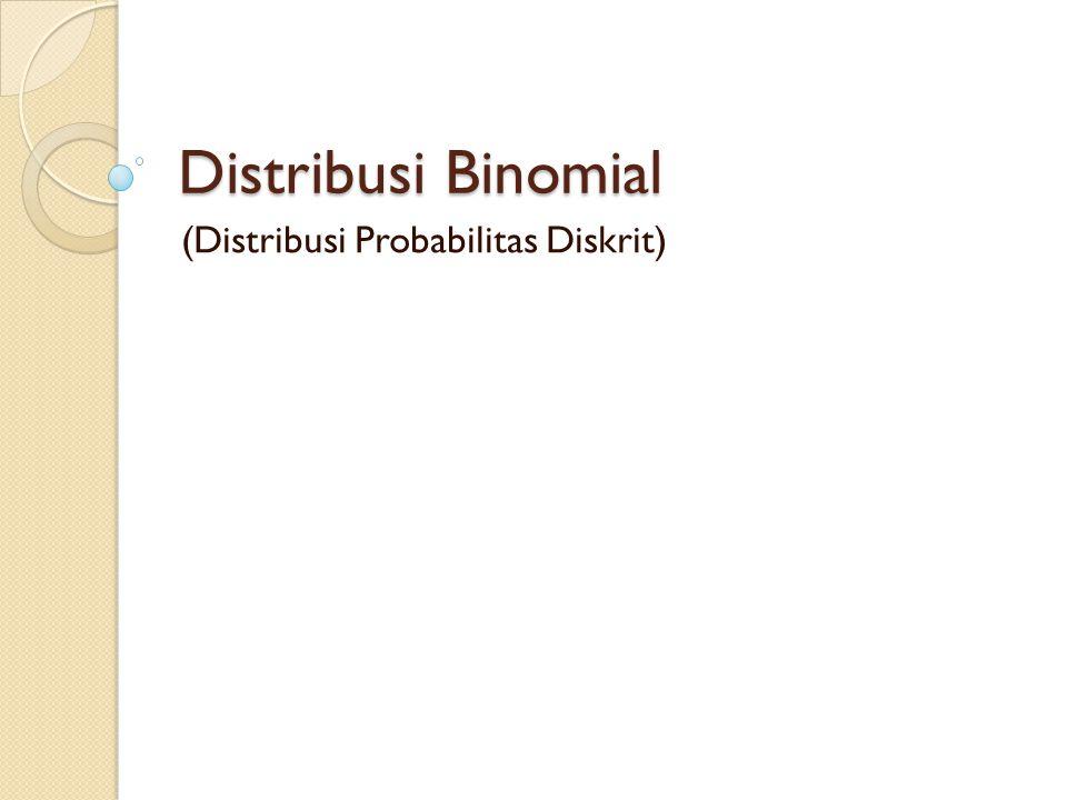 Distribusi Binomial (Distribusi Probabilitas Diskrit)