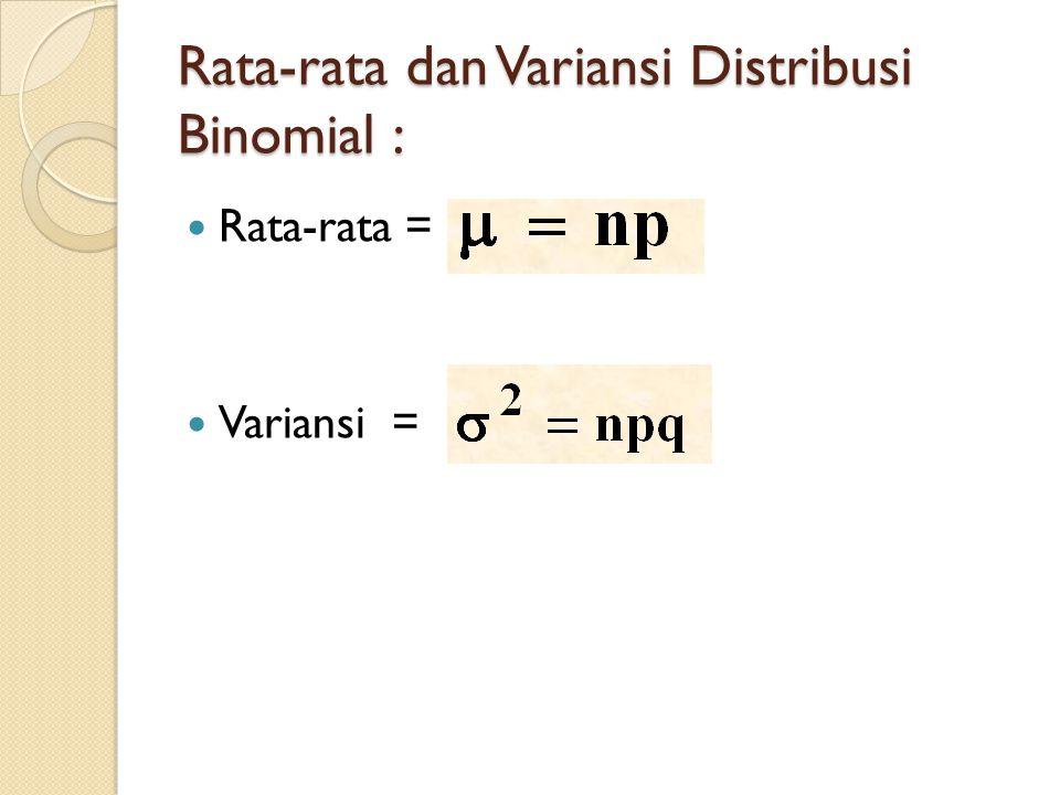 Rata-rata dan Variansi Distribusi Binomial :  Rata-rata =  Variansi =
