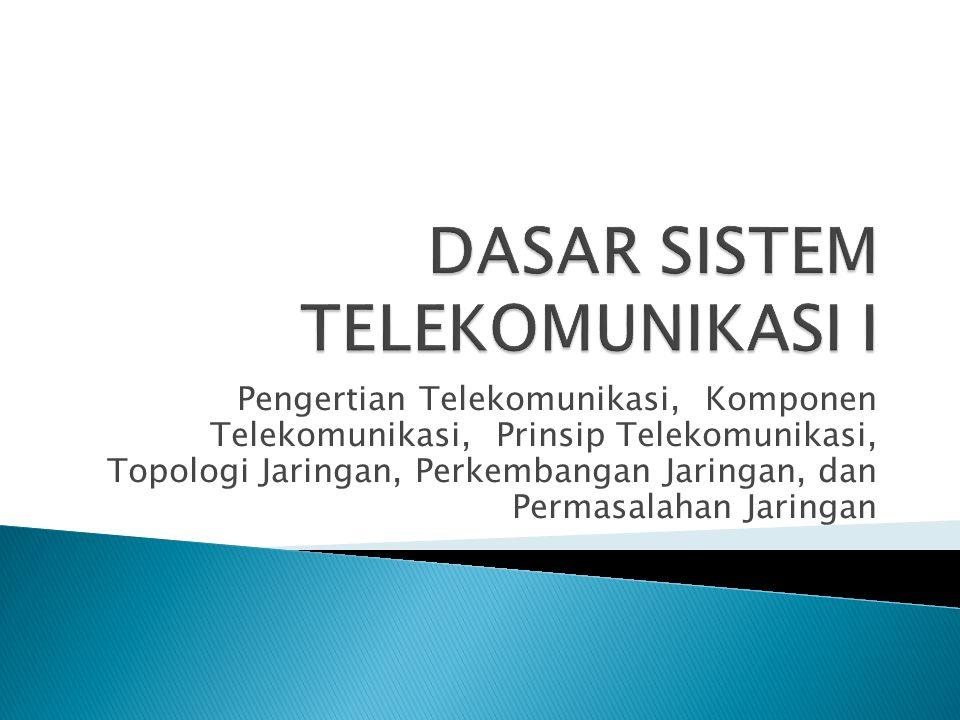 Pengertian Telekomunikasi, Komponen Telekomunikasi, Prinsip Telekomunikasi, Topologi Jaringan, Perkembangan Jaringan, dan Permasalahan Jaringan