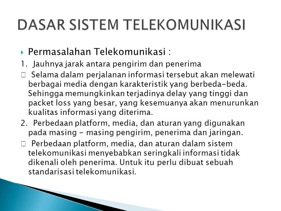  Permasalahan Telekomunikasi : 1. Jauhnya jarak antara pengirim dan penerima  Selama dalam perjalanan informasi tersebut akan melewati berbagai medi