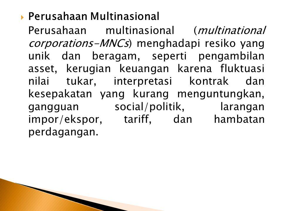  Perusahaan Multinasional Perusahaan multinasional (multinational corporations-MNCs) menghadapi resiko yang unik dan beragam, seperti pengambilan ass