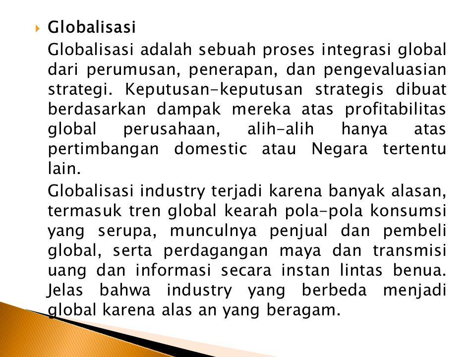  Globalisasi Globalisasi adalah sebuah proses integrasi global dari perumusan, penerapan, dan pengevaluasian strategi.