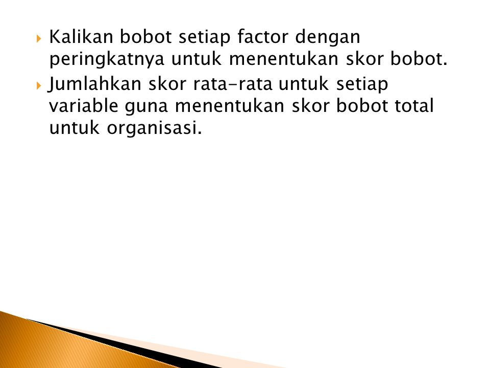  Kalikan bobot setiap factor dengan peringkatnya untuk menentukan skor bobot.  Jumlahkan skor rata-rata untuk setiap variable guna menentukan skor b
